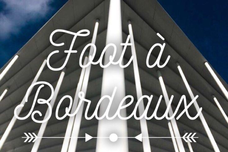 Foot à Bordeaux quoi faire à Bordeaux expérience foot à Bordeaux visite Matmut Atlantique stade Matmut Atlantique les p'tits touristes blog voyage les petits touristes