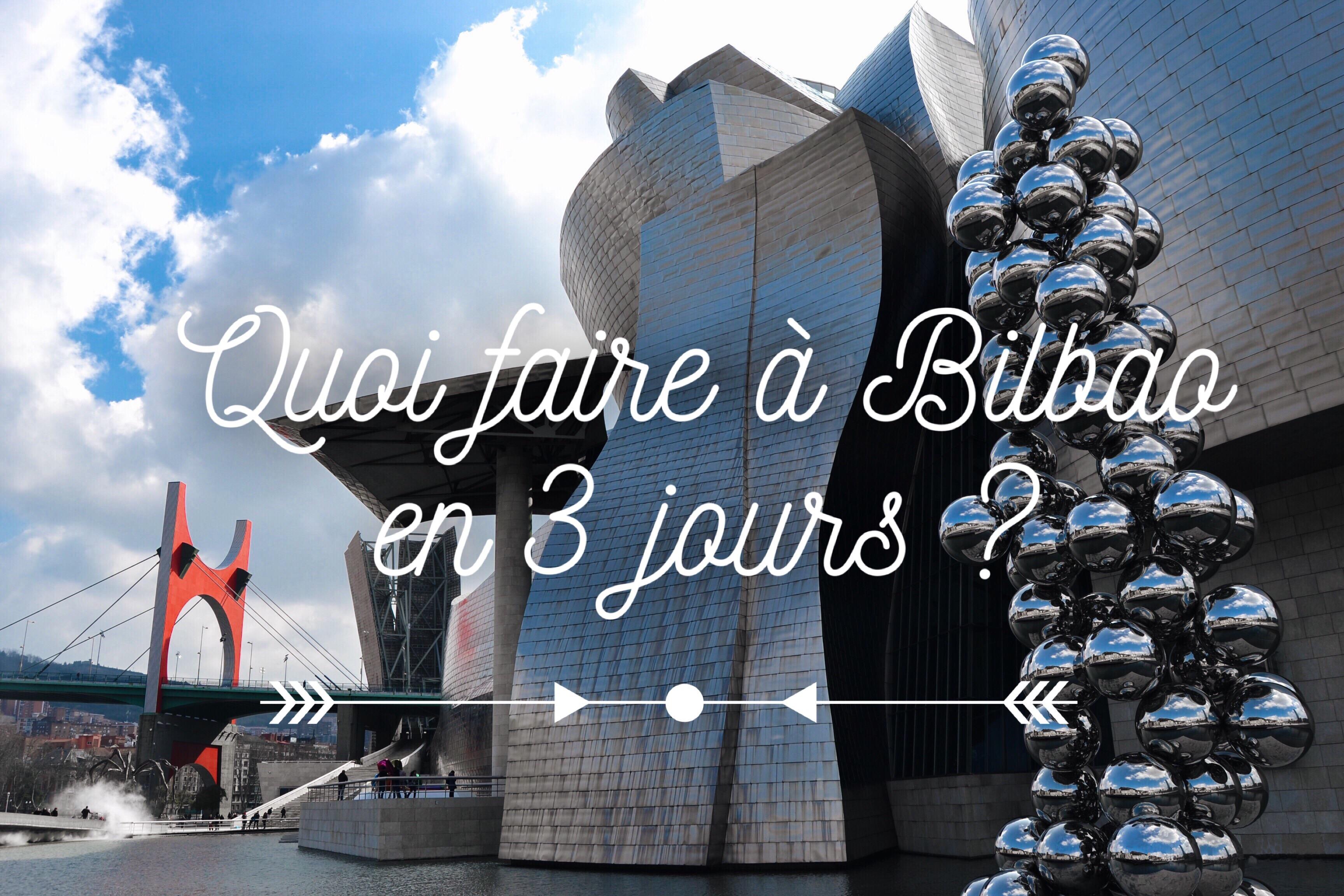 Quoi faire à Bilbao en 3 jours Guggenheim Bilbao quoi voir à Bilbao quoi faire à Bilbao Bilbao en 3 jours blog voyage les p'tits touristes